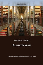Planet Narnia : The Seven Heavens In The Imagination Of C. S. Lewis ebook by Michael Ward