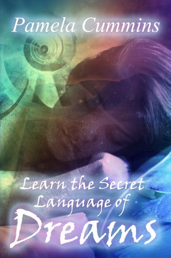 Learn the Secret Language of Dreams ebook by Pamela Cummins