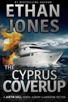 The Cyprus Coverup: A Justin Hall Spy Thriller - Assassination International Espionage Suspense Mission - Book 12 ebook by Ethan Jones