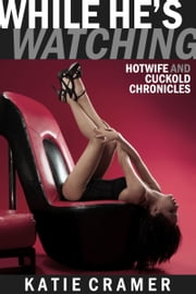 While He's Watching - Hotwife and Cuckold Erotica Stories ebook by Katie Cramer