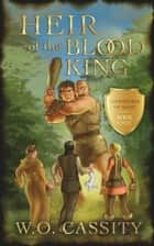 Heir of the Blood King ebook by W.O. Cassity