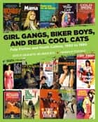 Girl Gangs, Biker Boys, and Real Cool Cats - Pulp Fiction and Youth Culture, 1950 to 1980 ebook by Peter Doyle, Iain McIntyre, Andrew Nette