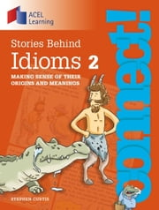 Connect: Stories Behind Idioms 2: Making sense of their origins and meanings ebook by Stephen Curtis