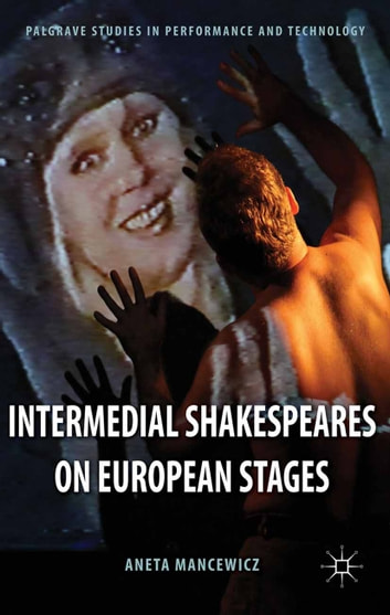 Intermedial Shakespeares on European Stages ebook by A. Mancewicz