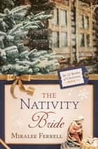 The Nativity Bride ebook by Miralee Ferrell
