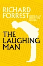 The Laughing Man ebook by Richard Forrest
