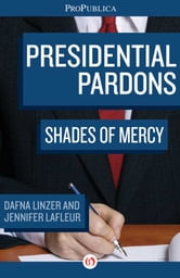 Presidential Pardons - Shades of Mercy ebook by Dafna Linzer,Jennifer LaFleur