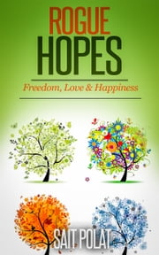 Rogue Hopes a Poetry Book - Love, Freedom & Happiness ebook by Sait Polat