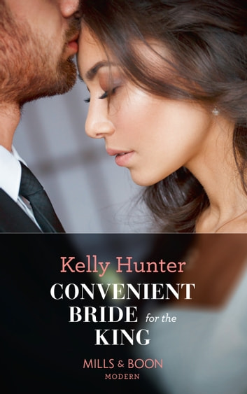 Convenient Bride For The King (Mills & Boon Modern) (Claimed by a King, Book 2) ekitaplar by Kelly Hunter