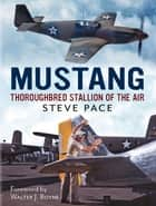 Mustang - Thoroughbred Stallion of the Air ebook by Steve Pace