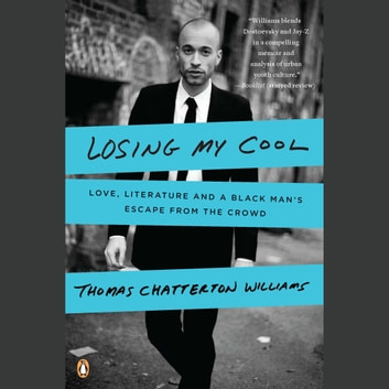 Losing My Cool - How a Father's Love and 15,000 Books Beat Hip-hop Culture audiobook by Thomas Chatterton Williams