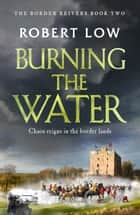 Burning the Water ebook by Robert Low