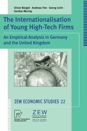 The Internationalisation of Young High-Tech Firms - An Empirical Analysis in Germany and the United Kingdom ebook by Oliver Bürgel,Andreas Fier,Georg Licht,Gordon Murray
