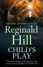 Child's Play (Dalziel & Pascoe, Book 9) ebook by Reginald Hill