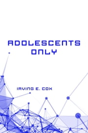 Adolescents Only ebook by Irving E. Cox