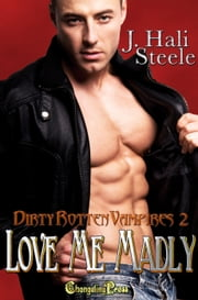 Love Me Madly (Dirty Rotten Vampires 2) ebook by J. Hali Steele