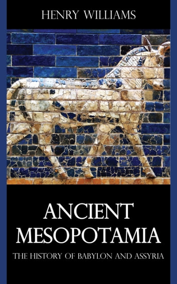 Ancient Mesopotamia ebook by Henry Williams