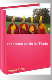 O tesouro oculto do Tibete ebook by Ramiro Augusto Nunes Alves