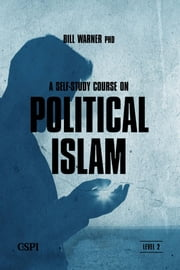 A Self-Study Course on Political Islam, Level 2 ebook by Bill Warner