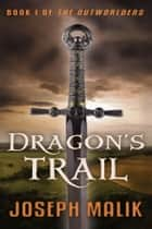Dragon's Trail ebook by Joseph Malik