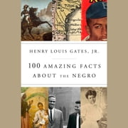 100 Amazing Facts About the Negro livre audio by Henry Louis Gates, Jr.