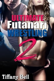 Ultimate Futanari Wrestling 2 - Ultimate Futanari Wrestling, #2 ebook by Tiffany Bell