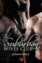 The Suburban Wives Club ebook by Damien Dsoul