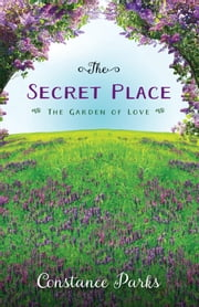 The Secret Place - The Garden of Love ebook by Constance Parks