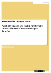 Work-life balance and health care benefits - Essential forms of modern life-cycle benefits ebook by Anne Tucholka,Stefanie Weese