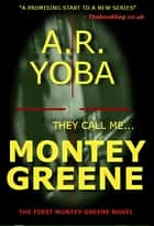 They Call Me...Montey Greene (Identity Crisis Trilogy, Book 1) ebook by A. R. Yoba