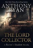 The Lord Collector - A Raven's Shadow Novella ebook by Anthony Ryan