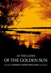 At The Gates Of The Golden Sun ebook by André Fernandes