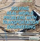 Solving Real World Problems with Transportation Engineering ebook by Joe Greek,Hope Kilcoyne