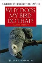 Why Does My Bird Do That ebook by Julie Rach Mancini