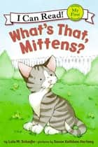 What's That, Mittens? ebook by Lola M. Schaefer, Susan Kathleen Hartung