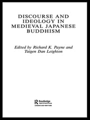 Discourse and Ideology in Medieval Japanese Buddhism ebook by Richard K. Payne,Taigen Dan Leighton