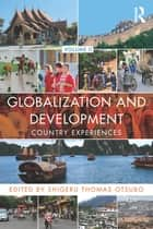 Globalization and Development Volume II - Country experiences ebook by Shigeru Otsubo