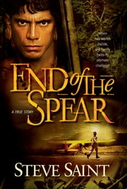 End of the Spear ebook by Steve Saint