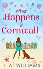 What Happens In Cornwall... eBook by T A Williams