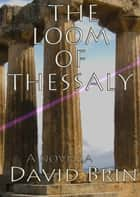 The Loom of Thessaly ebook by David Brin