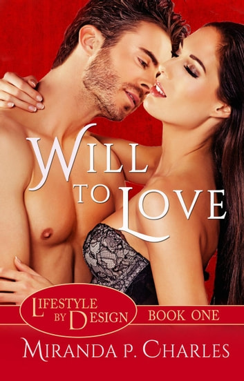 Will To Love - Lifestyle by Design, #1 ebook by Miranda P. Charles