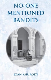 No-One Mentioned Bandits ebook by Joan Khurody