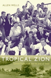 Tropical Zion - General Trujillo, FDR, and the Jews of Sosúa ebook by Allen Wells,Gilbert M. Joseph,Emily S. Rosenberg