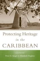 Protecting Heritage in the Caribbean ebook by Peter E. Siegel, Elizabeth Righter, Richard T. Callaghan,...