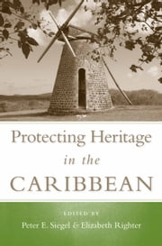 Protecting Heritage in the Caribbean ebook by Peter E. Siegel,Elizabeth Righter,Todd Ahlman,Richard T. Callaghan,Michael P. Pateman,Daniel Torres Etayo,Bruce J. Larson,Andrea Richards,Ainsley Henriques,Esteban Prieto Vicioso,Peter E. Siegel,Elizabeth Righter,Kelley Scudder-Temple,Reg Murphy,Benoit Berard,Christian Stouvenot,Milton Eric Branford,Paul E. Lewis,Kevin Farmer,Basil A. Reid,Vel Lewis,Jay B. Haviser,Richard Grant Gilmore III,William F. Keegan,Winston F. Phulgence,Peter E. Siegel