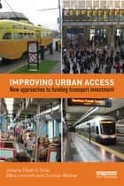 Improving Urban Access - New Approaches to Funding Transport Investment ebook by Elliott D. Sclar, Måns Lönnroth, Christian Wolmar