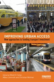 Improving Urban Access - New Approaches to Funding Transport Investment ebook by Elliott D. Sclar,Måns Lönnroth,Christian Wolmar