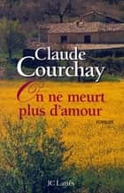 On ne meurt plus d'amour ebook by Claude Courchay