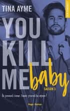 You kill me baby Saison 3 ebook by Tina Ayme