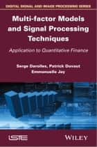 Multi-factor Models and Signal Processing Techniques ebook by Patrick Duvaut,Serges Darolles,Emmanuelle Jay